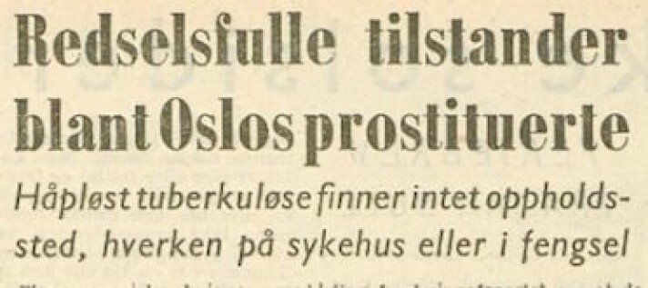 "The newspaper Freedom wrote that several ""asocial women with infectious tuberculosis were walking around Oslo in the pursuit of shady business"" in 1952."